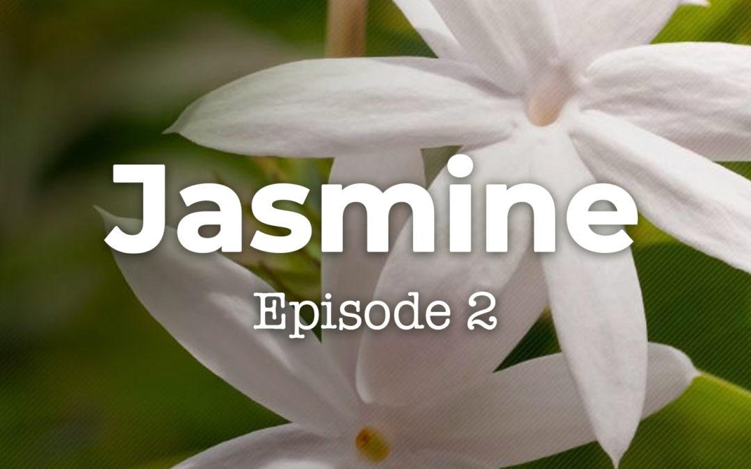 Episode 2 - Jasmine